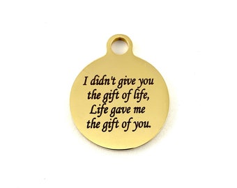 I didn't give you the gift of life Life gave me the gift of you, Heart Charm, Round Charm, Square Charm, Silver, Gold, Rose Gold, Canada