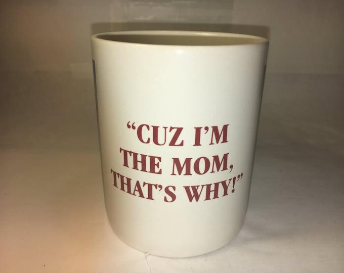Vintage Collectible Mug Cuz Im the Mom Thats Why, Mike ScovelArt Cup Collectible Cuz Mug, White Mug Mom, made in Korea Leanin' Tree Inc.