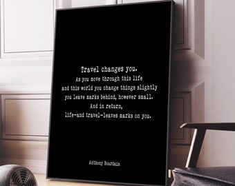Anthony Bourdain Quote Print, Travel Changes You, Travel Decor, Decor,  Black And White Print