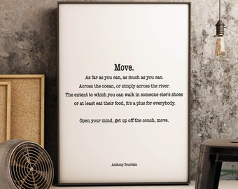 Anthony Bourdain Quote Print, Move. As Far As You Can, As Much As You Can. Travel  Decor, Home Decor, Black And White Print