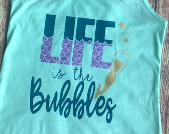 Life is the Bubbles tank or t-shirt