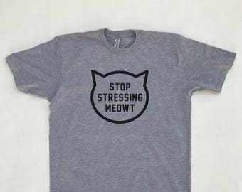 b352608e Stop Stressing Meowt T-Shirt - Cat Lover Shirts - I Love Cat T-Shirt -  Animal Shirt - Cat Shirts