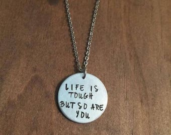 Life Is Tough But So Are You Necklace- Motivation Necklace- Motivation Hand Stamped Jewelry- Aluminum Necklace- Gifts For Her- Inpiration