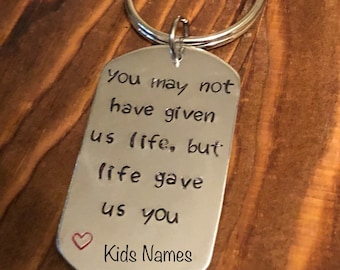 You May Not Have Given Us Life Keychain•Fathers Day Gift•Step Dad Gift• Step Mom Keychain•Aluminum Keyring