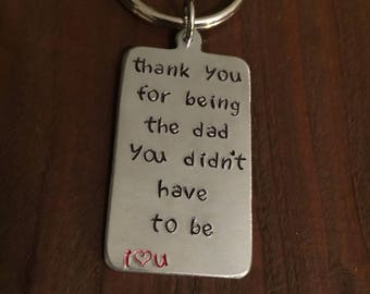 Thank You for Being the Dad you Didn't Have To Be Keychain- Step Dad Keychain- Step Dad Key Ring- Fathers Day Gift- Gifts for Him