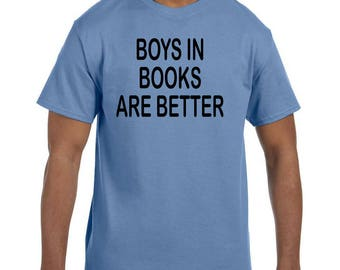 Funny Humor Tshirt Boys in Books Are Better xx50111mxx