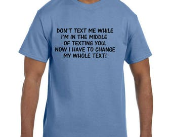 Funny Humor Tshirt Don't Text Me While I am Texting You model xx10148