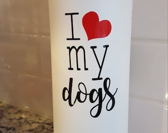 I love my dogs vinyl decal for Flask Water Bottle, Car Decal, Lap Top Decal