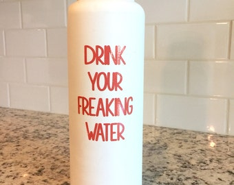 Drink your freaking water vinyl decal for Flask Water Bottle, Car Decal, Lap Top Decal