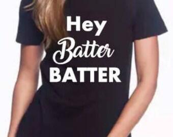 Hey batter batter tee. Womans/juniors.