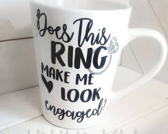 Does This Ring Make Me Look Engaged Mug - Engagement Announcement - Just Engaged - Bride To Be - Engagement Party -Proposal Gifts