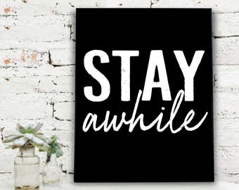 Instant Download Printable Art, STAY awhile  {DIGITAL PRINT}