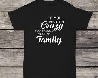 f958f6e6 If You Think I'm Crazy You Should Meet My Family T-Shirt Funny Design  Men/Women Unisex White Black Soft Cotton