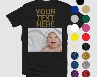 Put a photo on a shirt Custom Text, Glitter Sayings, Custom T-Shirt, Make Your Own Shirt, Personalized Tee Shirt Custom Gift Idea Men Women