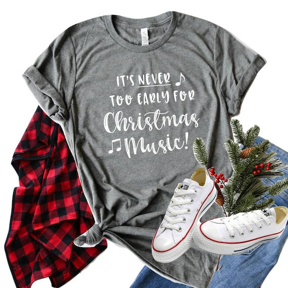 Too Early For Christmas.It S Never Too Early For Christmas Music Shirt Women S Christmas Shirt Cute Christmas Shirt Holiday Music Shirt Christmas Carols Shirt