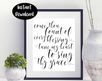 Come Thou Fount Of My Every Blessing Tune My Heart To Sing Thy Grace Printable Digital Print Instant Downloads