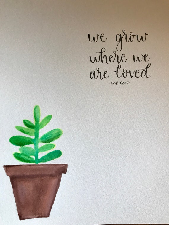 We Grow Where We Are Loved   Watercolor   Bob Goff Quote   Handlettering    HJScript
