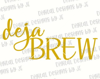 Deja Brew Digital Download Cut File SVG, Png, Eps Cut files for Silhouette and Cricut Commercial Use
