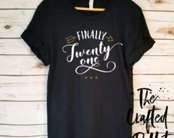 Finally 21 Shirt / 21st  Birthday Shirt / 21st Birthday Gift / Birthday Shirt / Birthday Gift / Milestone Birthday Shirt /