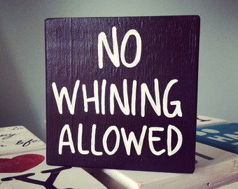 No Whining Allowed - Hand Painted Quote Block - Shelf/Ledge/Desk