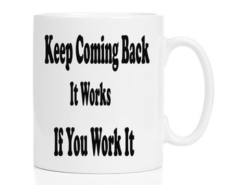 Keep Coming Back it Works mug, NA saying quote, AA saying quote, Recovery mug, Clean time gift, gift for clean time, aa gift, na gift, mug