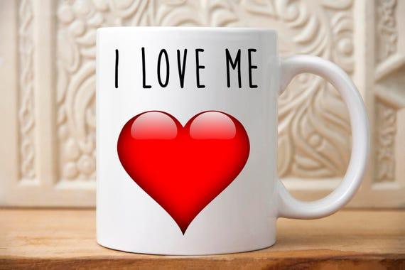 I Love Me Mug Gift For Self Birthday