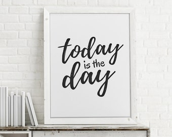 Today is The Day, Motivational Print, Office Decor, Digital Print, Inspirational Quote, Home Decor