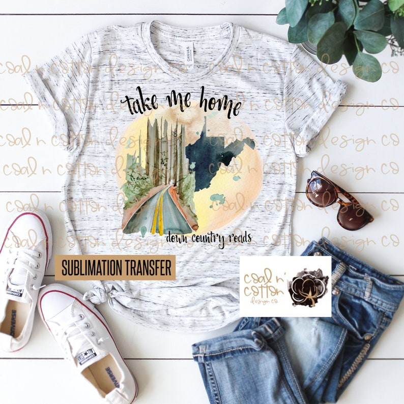 Sublimation Transfer- take me home down country roads