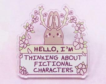 "1.3"" I'm Thinking About Fictional Characters Acrylic Pin - kawaii cute pastel fairy kei bunny cottagecore anime otaku weeb weeaboo rabbit"