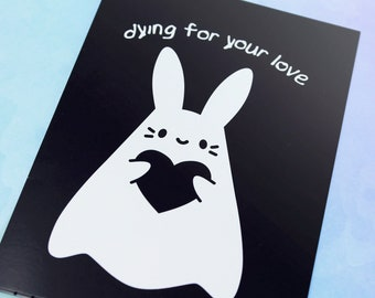 Dying for Your Love - B&W A6 sized Valentine's Day / Halloween Card - Kawaii Cute Spooky Goth Pun Funny Witchy Bunny Paranormal Rabbit Ghost
