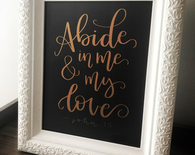 """Featured listing image: Handlettered Foil Print - """"Abide in Me and My Love"""" -John 15 - Bible Quote - Bible Verse"""