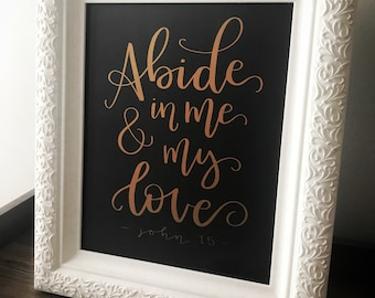 """Handlettered Foil Print - """"Abide in Me and My Love"""" -John 15 - Bible Quote - Bible Verse"""