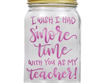 """Vinyl Cut Out - Teacher Quote - """"I Wish I Had S'More Time With You"""" - Teacher Gift - Just Vinyl - Jar Not Included"""