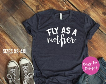dbc590234ab FLY as a Mother! woman s tee Momlife mother funny Mama tshirt women s t  shirt