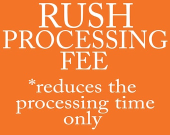 RUSH PROCESSING FEE - Does Not Include Shipping Cost - Get your orders processed faster than standard processing