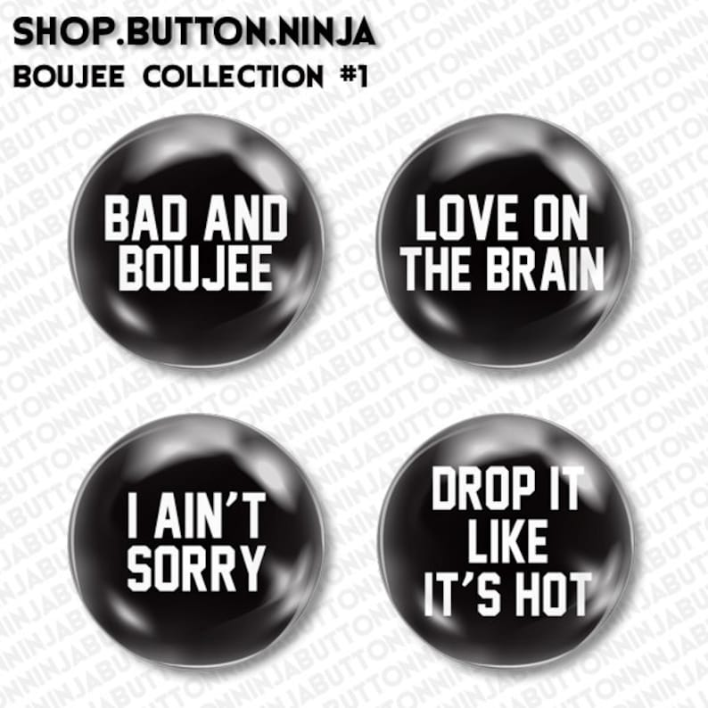 Set of 4 Mini Pins / Buttons - BOUJEE WORDS bad boujee i ain't sorry love  on the brain drop it like it's hot hip hop rihanna migos beyonce