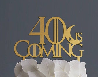 40 Is Coming Cake Topper Game Of Thrones 30 Birthday Decor Gold