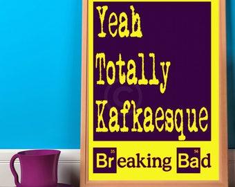 Kafka Art Jesse Pinkman Quote Totally Kafkaesque Breaking Bad Poster DIY Printable