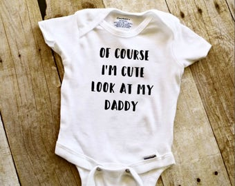 Of Course I'm cute Look at my Daddy Baby Onesies® brand by Gerber®""