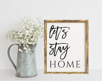 Let's Stay Home, Let's Stay Home Sign, Let's Stay Home Print, Home Decor Signs, Home Decor Wall Art, Farmhouse Wall Decor, Rustic Home Decor