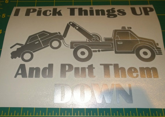 I Pick Things Up and Put Them Down Tow Truck Vinyl Decal for Truck
