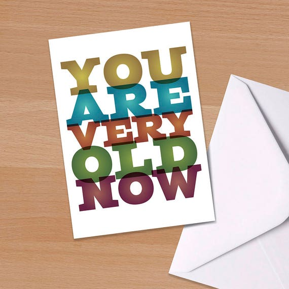 Funny Birthday Card Greetings You Are Very Old Now