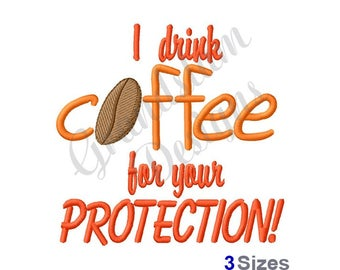 I Drink Coffee For Your Protection - Machine Embroidery Design