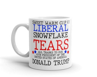 852b6f1c0188 Sweet Warm Cup Of Liberal Snowflake Tears Thanks To Our 45th POTUS Donald  Trump Mug Liberal Tear Mug 11oz Funny Coffee Mug Dish Micro Safe