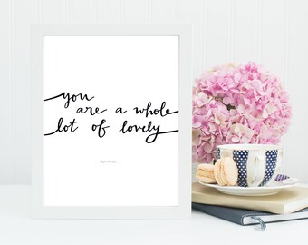 You are a whole lot of lovely print- DIGITAL 8x10- HandLettered- Home Decor- Wall Art- Valentine's Day- Love Quote