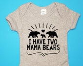I Have Two Mama Bears Infant / Baby Bodysuit or Toddler T-Shirt  | TWO MAMA BEARS |  | lgbt baby | 2 moms | 2 mommies | two moms | gay baby