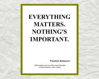 Nietzsche Quote,Everything Matters,  Instant Download Digital Art Print, 8x10, 11x14,  Philosophical Quote, 0138