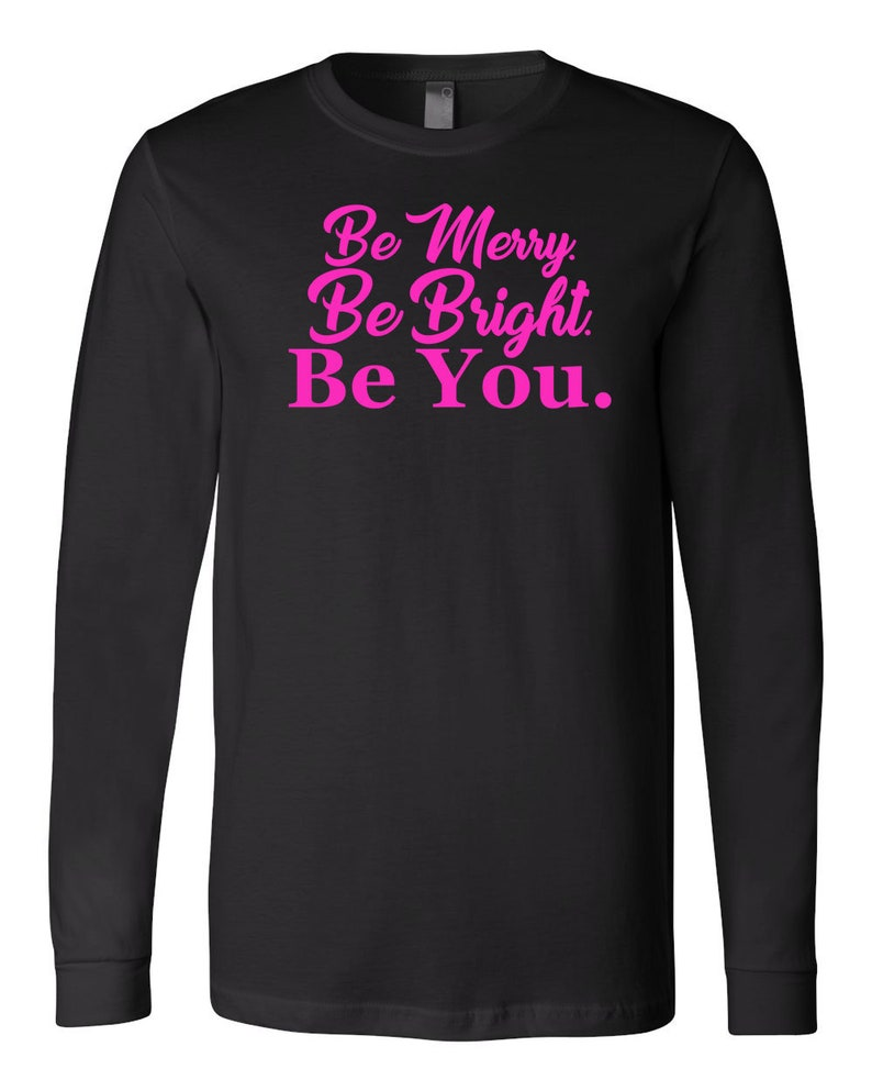 Be You Be Merry Longsleeve Unisex Fit Be You Be Bright