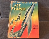 The Big Book of Real Jet Planes 1952 Edition, Text and Pictures by Clayton Knight
