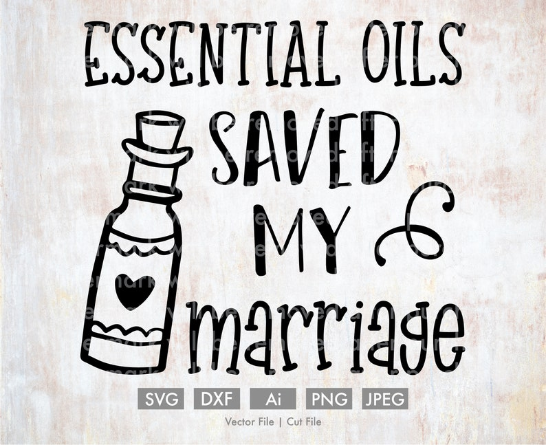 Essential Oils Saved my Marriage - Cut File/Vector, Silhouette, Cricut,  SVG, PNG, Clip Art, Download, Funny, All Natural, Oiler Bottle